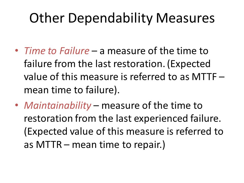 Other Dependability Measures Time to Failure – a measure of the time to failure from the last restoration.