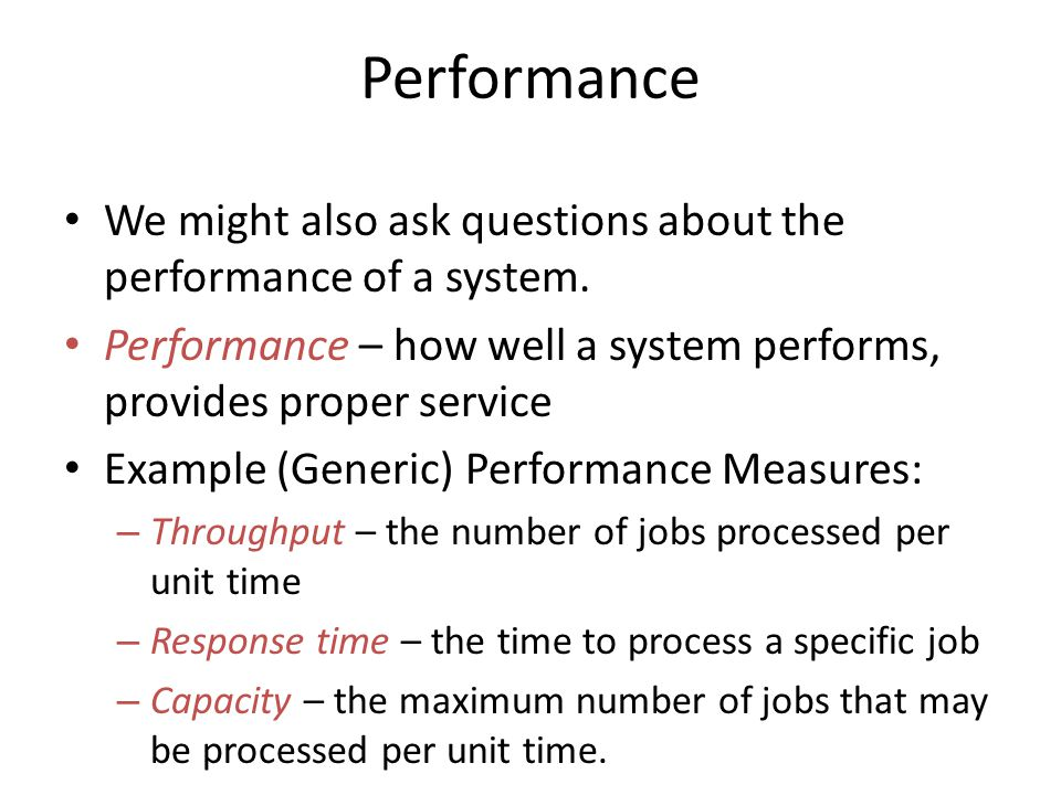 Performance We might also ask questions about the performance of a system.