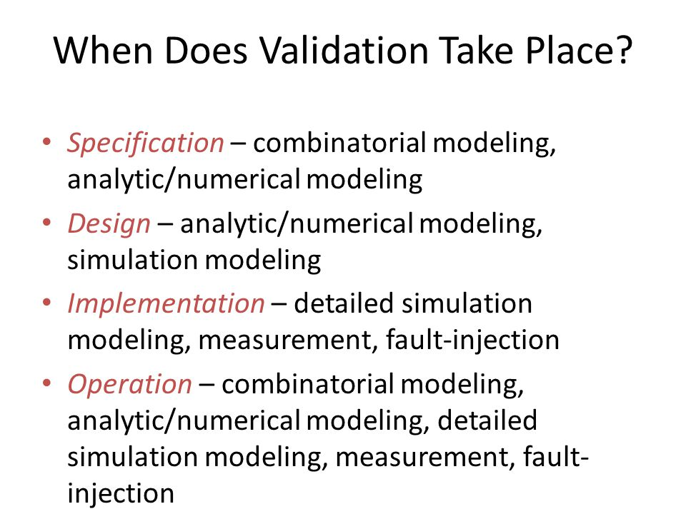 When Does Validation Take Place? Specification – combinatorial modeling, analytic/numerical modeling Design – analytic/numerical modeling, simulation
