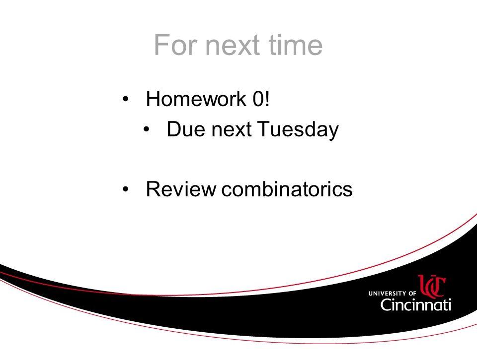 For next time Homework 0! Due next Tuesday Review combinatorics