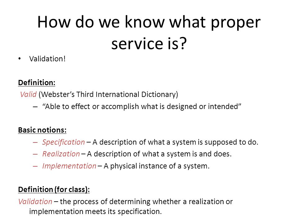 """How do we know what proper service is? Validation! Definition: Valid (Webster's Third International Dictionary) – """"Able to effect or accomplish what i"""