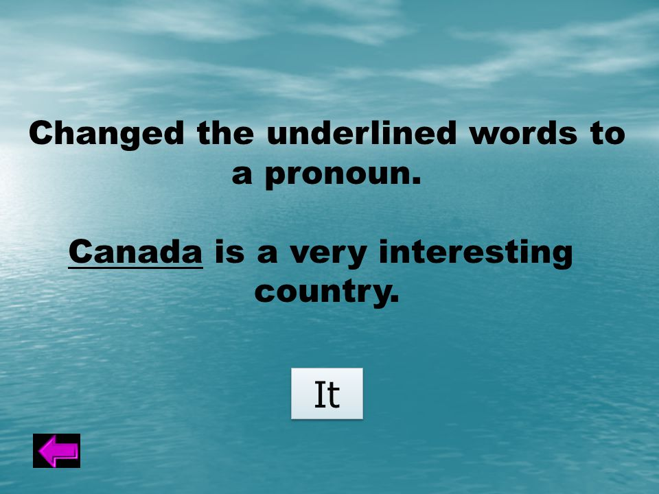 Changed the underlined words to a pronoun. Canada is a very interesting country. It