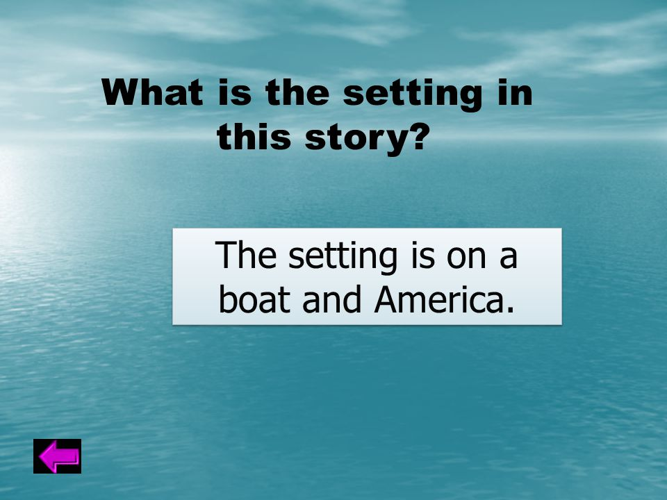 What is the setting in this story The setting is on a boat and America.
