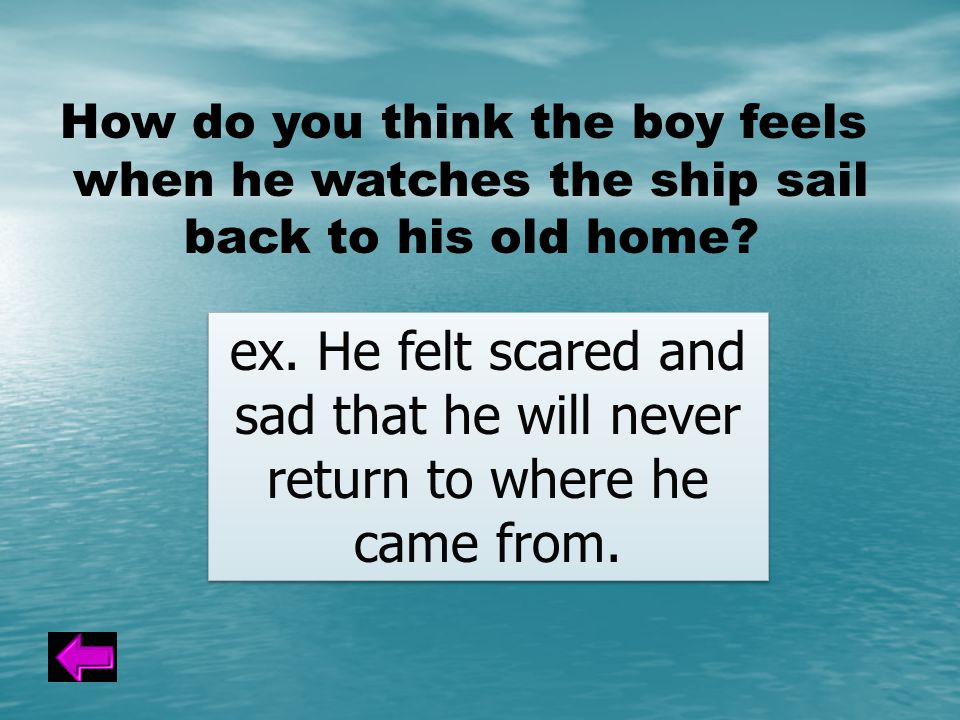 How do you think the boy feels when he watches the ship sail back to his old home.