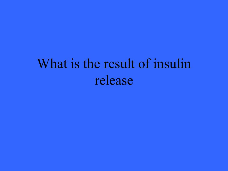 What is the result of insulin release