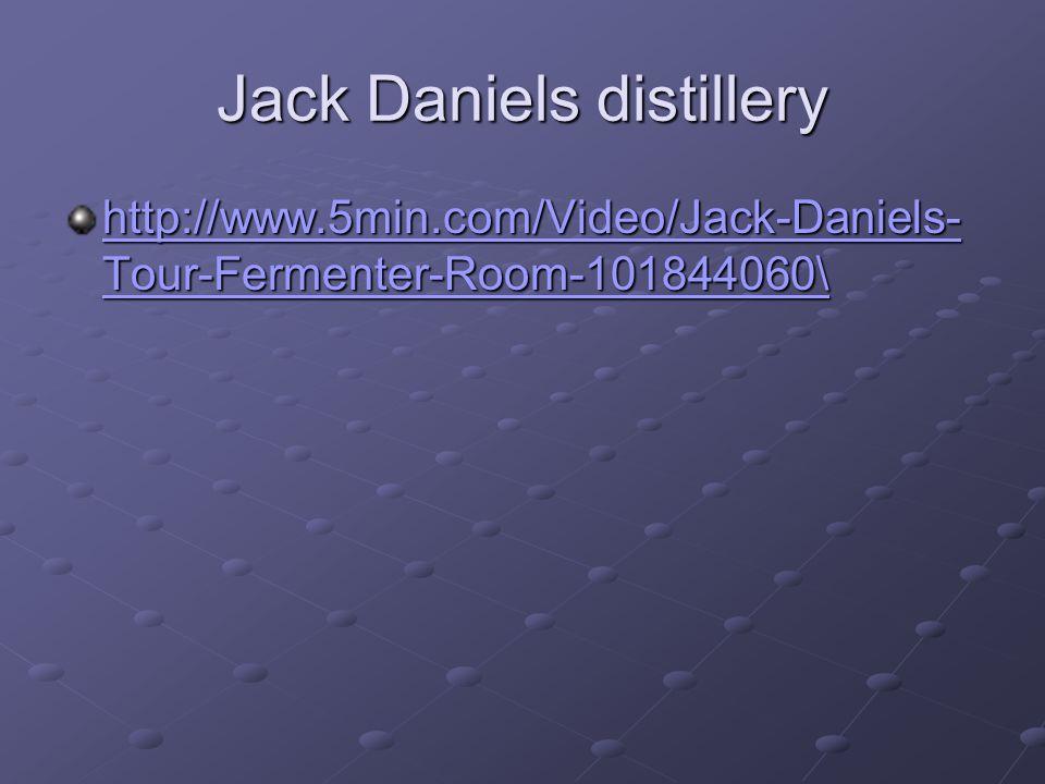 Jack Daniels distillery http://www.5min.com/Video/Jack-Daniels- Tour-Fermenter-Room-101844060\ http://www.5min.com/Video/Jack-Daniels- Tour-Fermenter-Room-101844060\