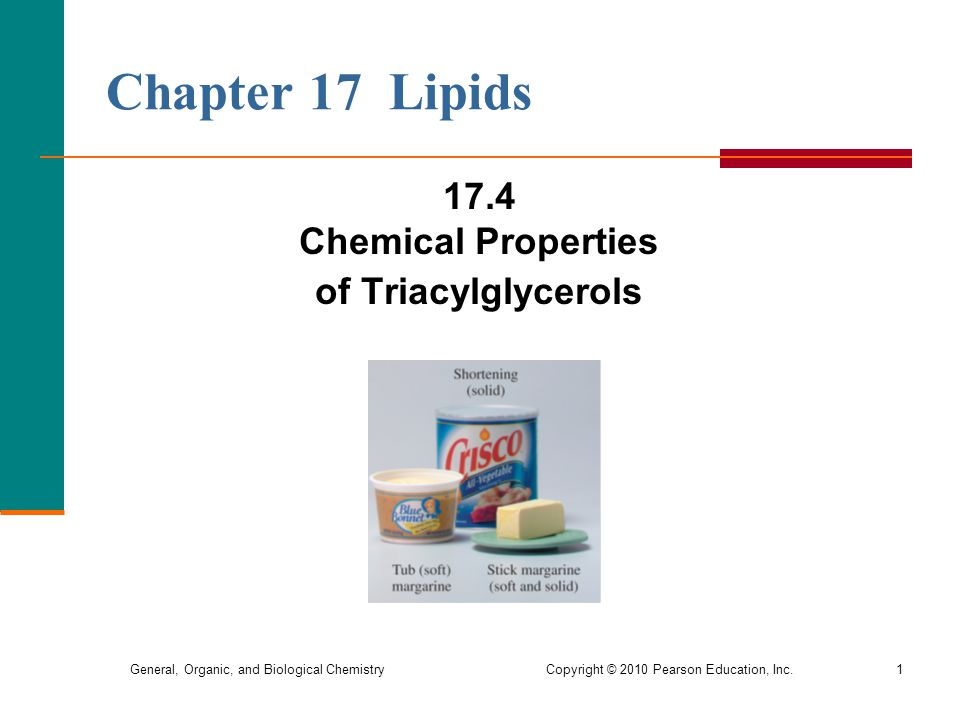 General, Organic, and Biological Chemistry Copyright © 2010 Pearson Education, Inc.1 Chapter 17 Lipids 17.4 Chemical Properties of Triacylglycerols