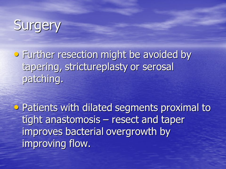 Surgery Further resection might be avoided by tapering, strictureplasty or serosal patching.