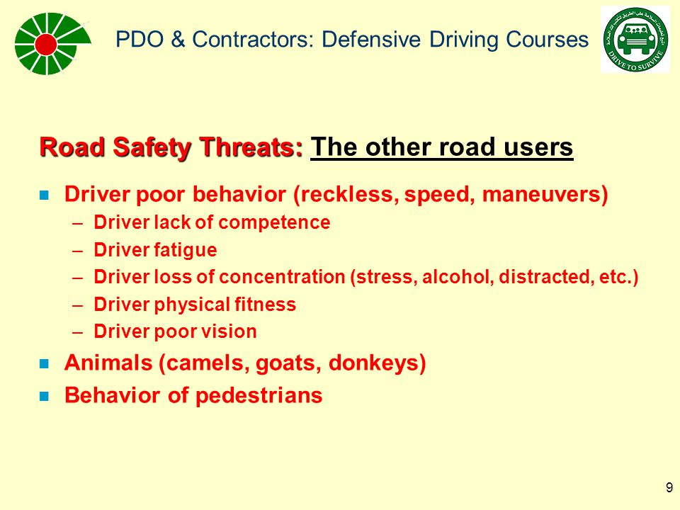 PDO & Contractors: Defensive Driving Courses 10 Road Safety Controls: The other road users n GCC Road Safety Week Campaign (17-24/March) PDO+ Shell/BP/Al-Maha stations n Formulating National Road Safety Plan workshop: April n Interior awareness campaigns: Wiliyats, LLCs n DDC: Defensive Driving Course for our drivers