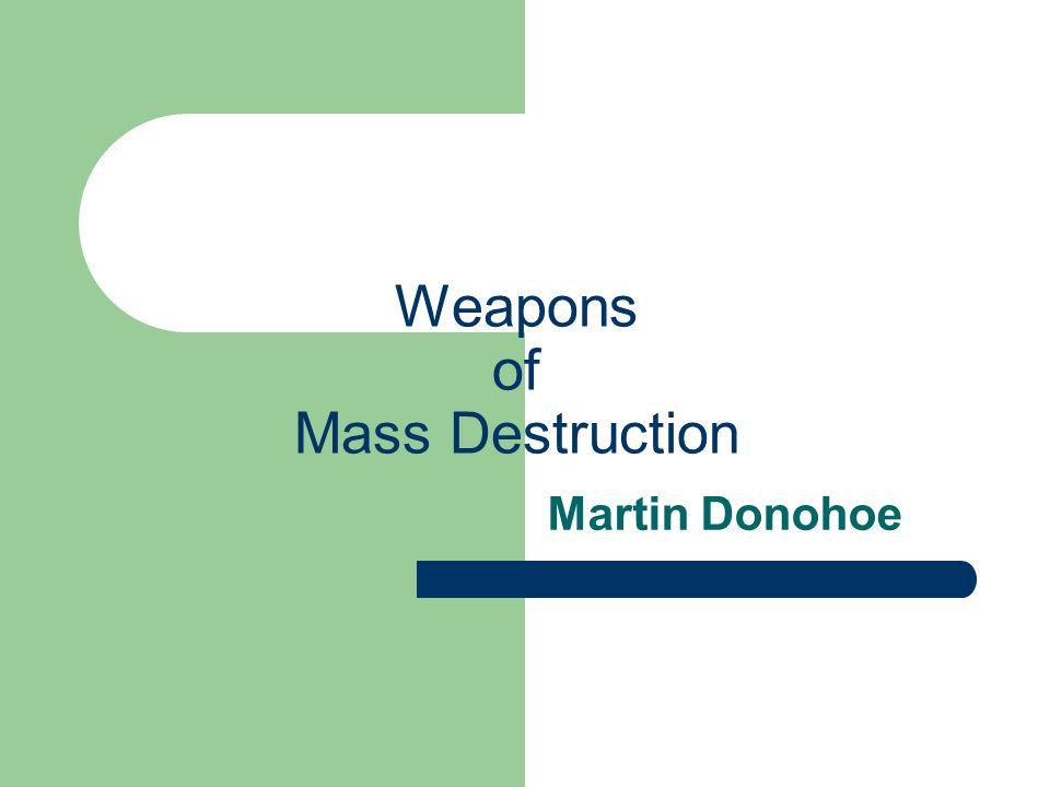 Weapons of Mass Destruction Martin Donohoe