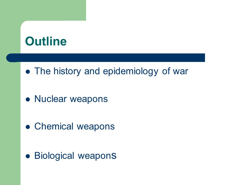 Outline The history and epidemiology of war Nuclear weapons Chemical weapons Biological weapon s