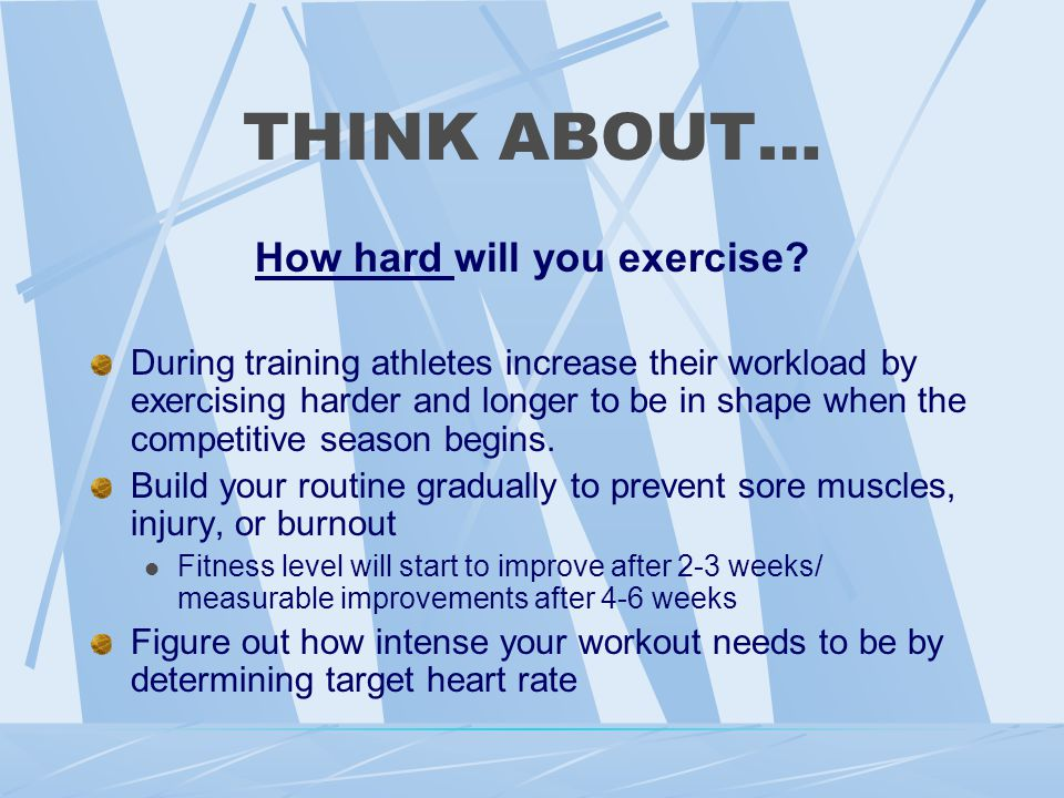 To Improve Your Fitness Level Overload -train hard, increasing activity Progression -continue to increase the length of the activity Specifity -exercise those specific muscles that you need for a specific activity