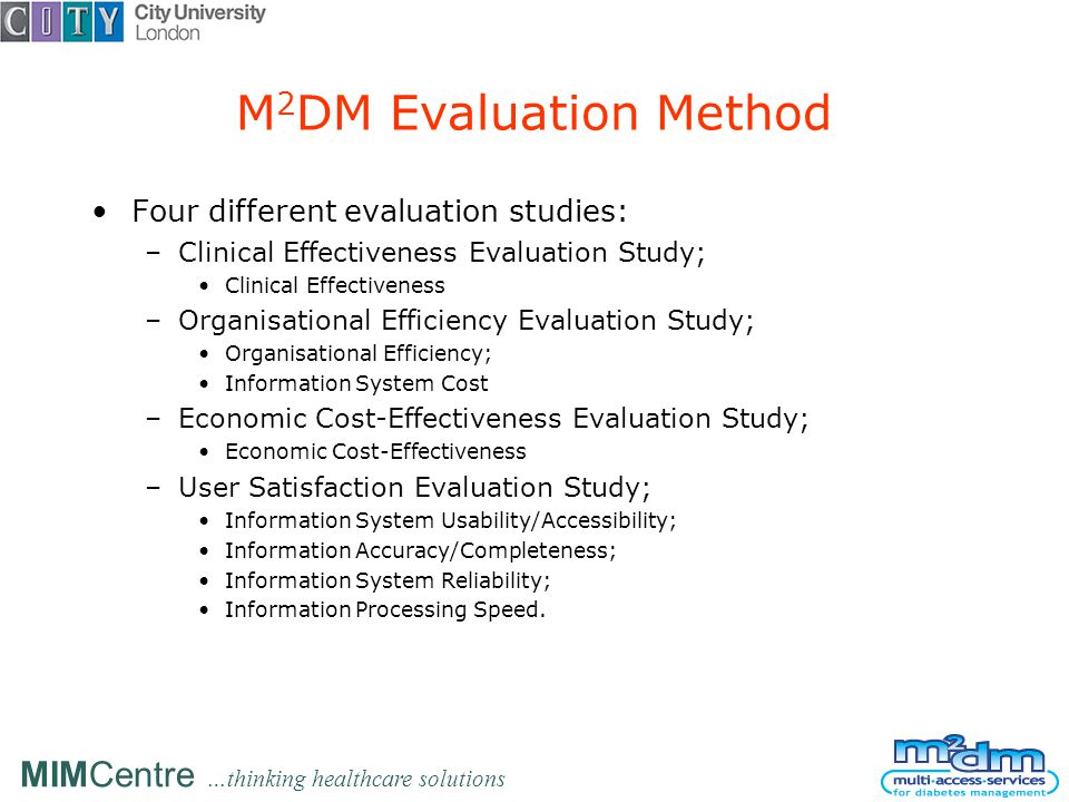 MIMCentre …thinking healthcare solutions M 2 DM Evaluation Method Four different evaluation studies: –Clinical Effectiveness Evaluation Study; Clinica