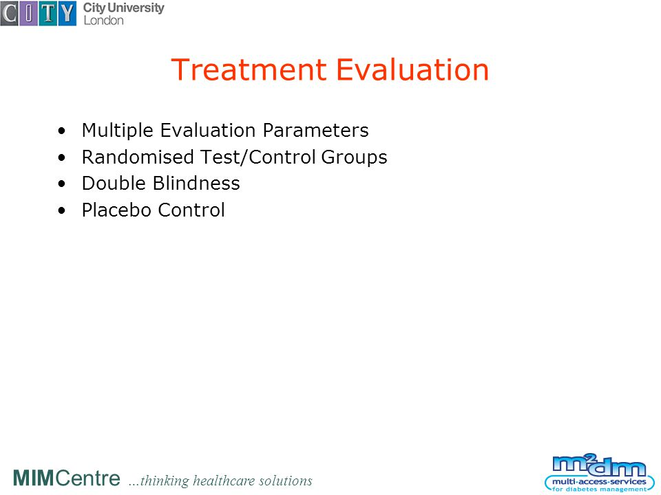 MIMCentre …thinking healthcare solutions Treatment Evaluation Multiple Evaluation Parameters Randomised Test/Control Groups Double Blindness Placebo Control
