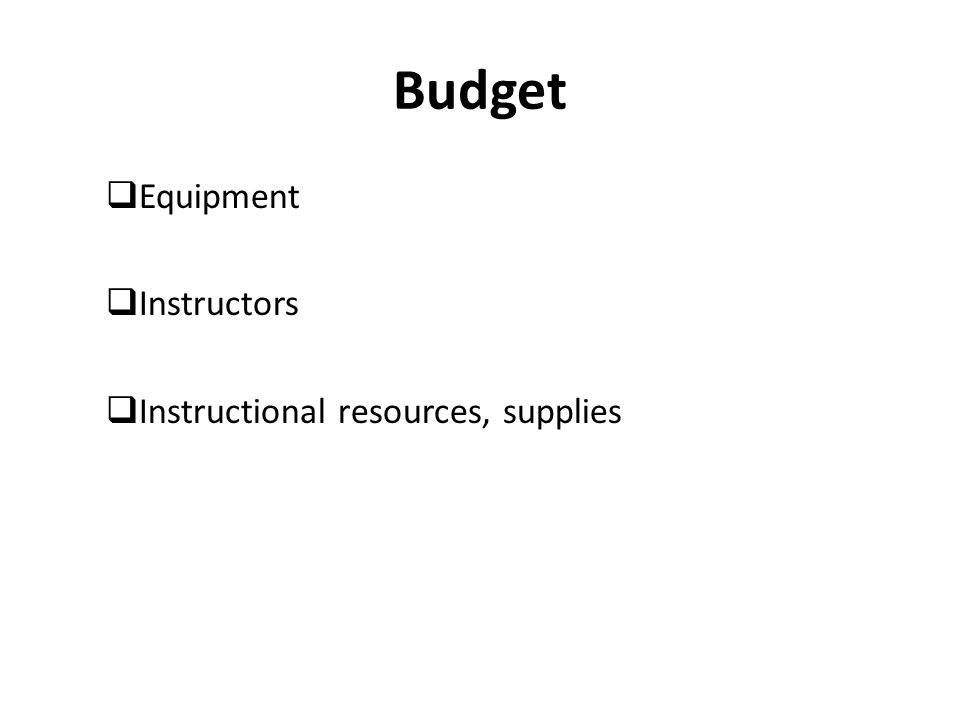 Budget  Equipment  Instructors  Instructional resources, supplies