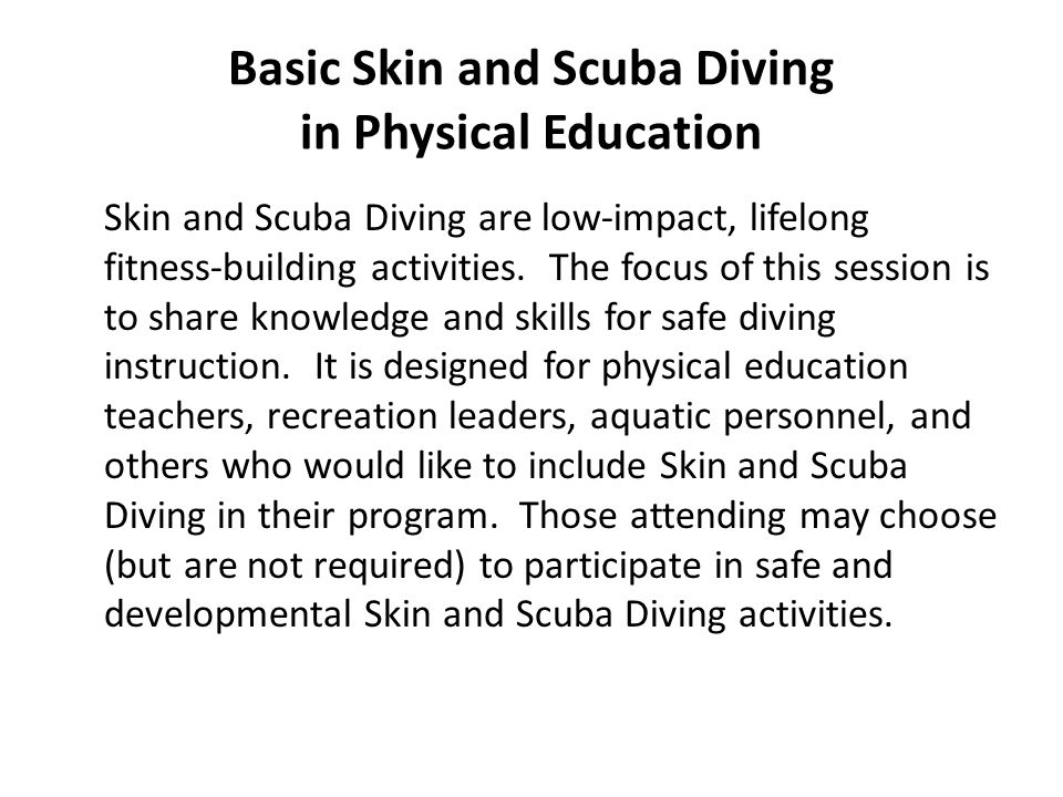 Basic Skin and Scuba Diving in Physical Education Why offer skin diving Curriculum Development Facilities Qualified Instructors Risk Management Budget Basic Equipment