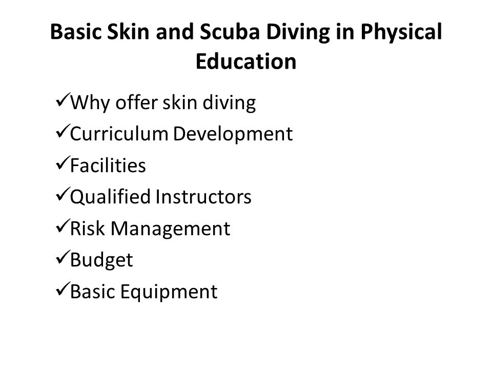 Why offer skin diving  Develop skin diving skills for swimmers  Develop skin diving skills for scuba divers  Provide preparatory training for scuba diving instruction  Add variety to an aquatics program  Interdisciplinary- marine environment, aquatic life, biology, conservation of environment, art/photography, other.