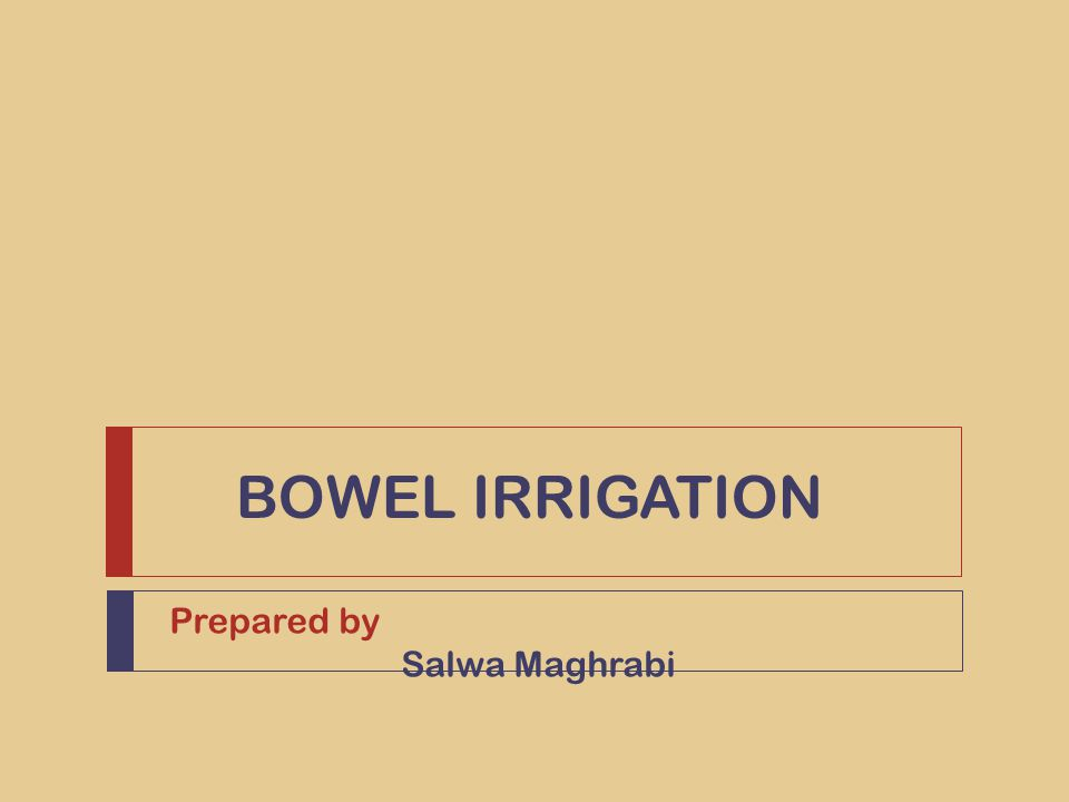 BOWEL IRRIGATION Prepared by Salwa Maghrabi