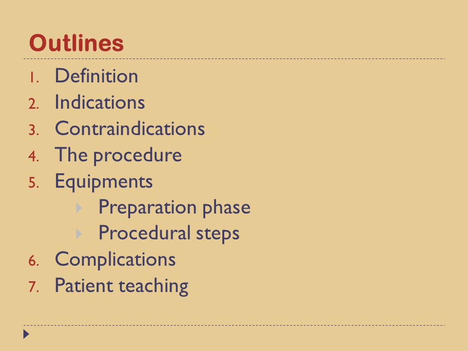 Outlines 1. Definition 2. Indications 3. Contraindications 4. The procedure 5. Equipments  Preparation phase  Procedural steps 6. Complications 7. P