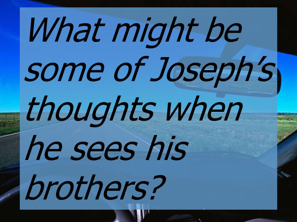 What might be some of Joseph's thoughts when he sees his brothers?
