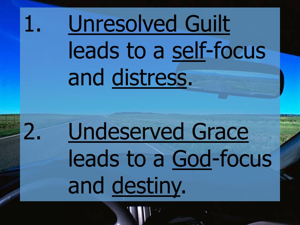 2.Undeserved Grace leads to a God-focus and destiny.