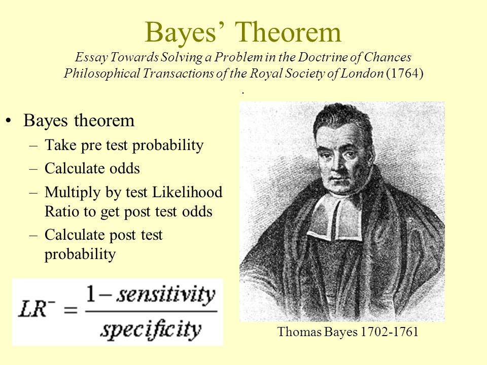 Bayes' Theorem Essay Towards Solving a Problem in the Doctrine of Chances Philosophical Transactions of the Royal Society of London (1764).
