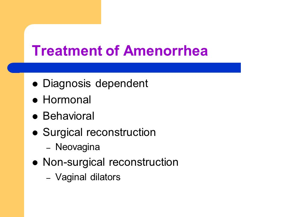 Treatment of Amenorrhea Diagnosis dependent Hormonal Behavioral Surgical reconstruction – Neovagina Non-surgical reconstruction – Vaginal dilators