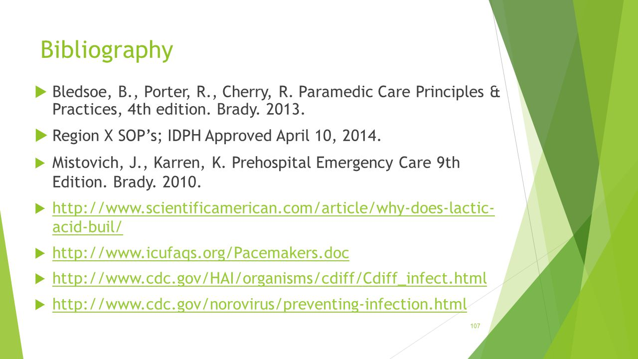 Bibliography  Bledsoe, B., Porter, R., Cherry, R. Paramedic Care Principles & Practices, 4th edition. Brady. 2013.  Region X SOP's; IDPH Approved Ap