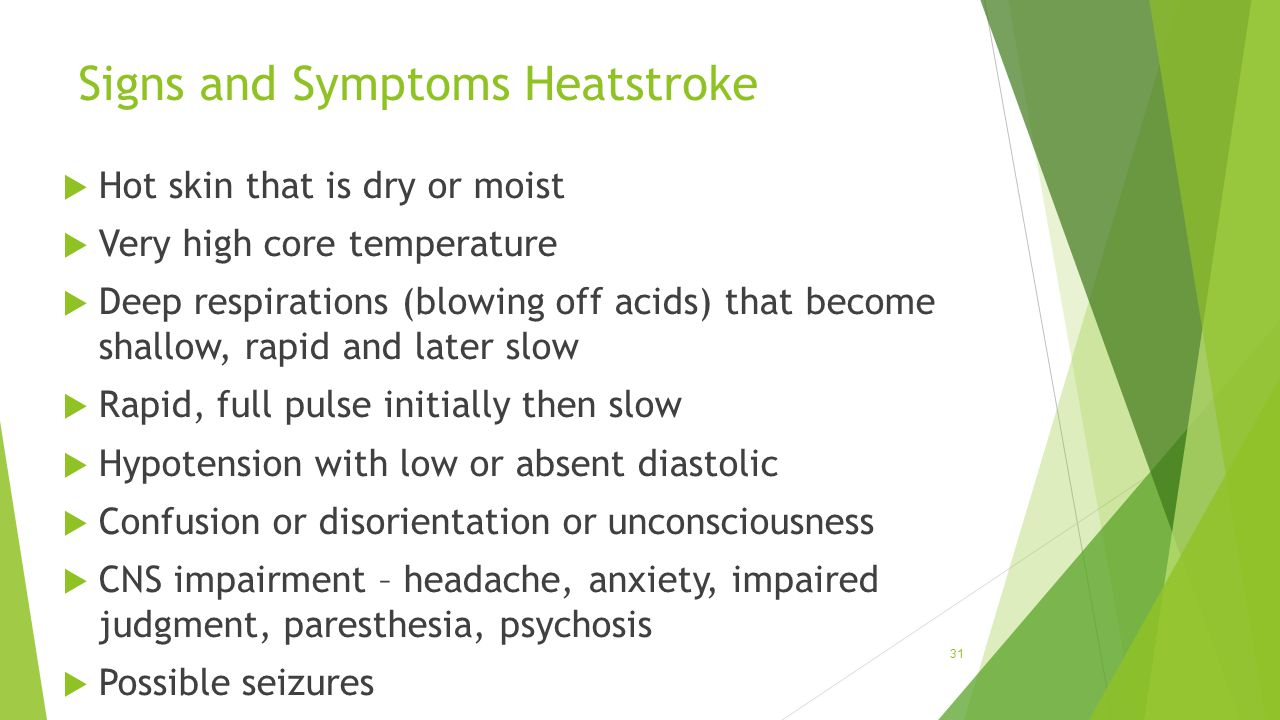 Signs and Symptoms Heatstroke  Hot skin that is dry or moist  Very high core temperature  Deep respirations (blowing off acids) that become shallow