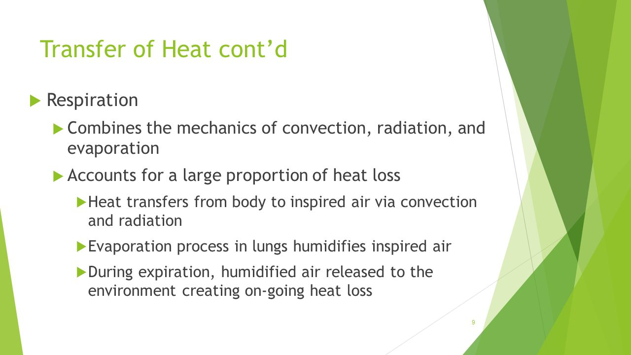 Transfer of Heat cont'd  Respiration  Combines the mechanics of convection, radiation, and evaporation  Accounts for a large proportion of heat los