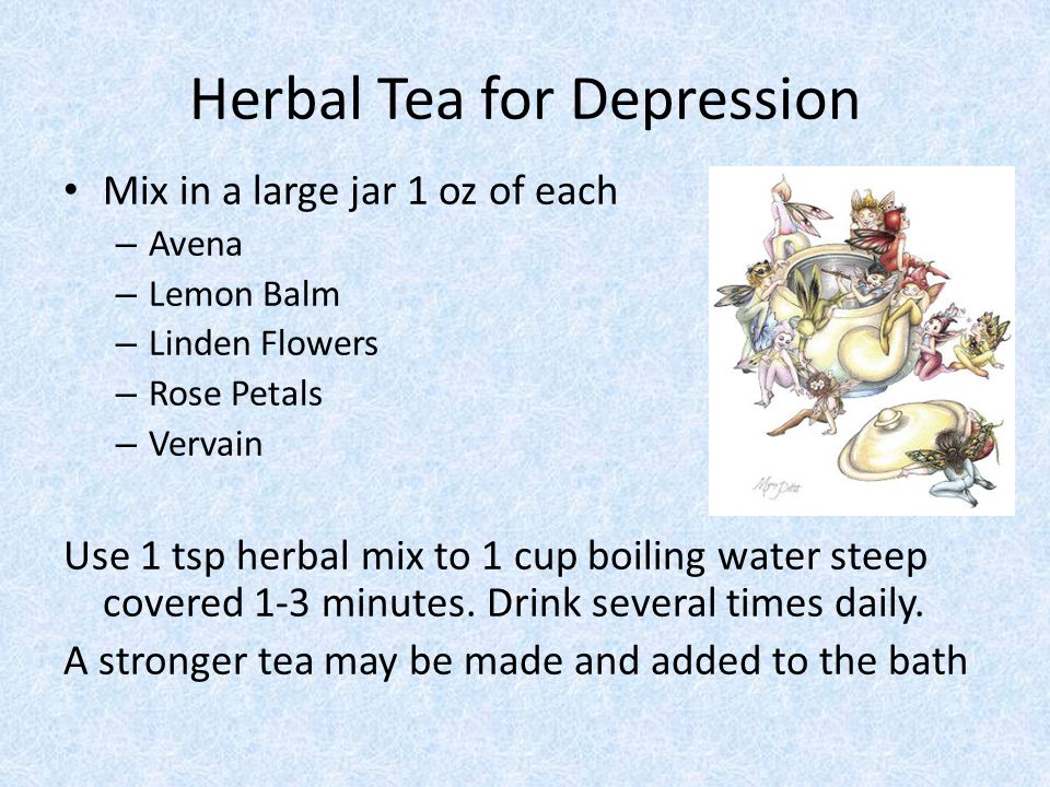 Herbal Tea for Depression Mix in a large jar 1 oz of each – Avena – Lemon Balm – Linden Flowers – Rose Petals – Vervain Use 1 tsp herbal mix to 1 cup