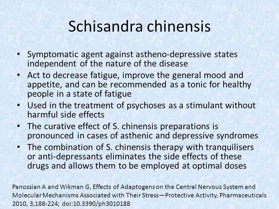 Schisandra chinensis Symptomatic agent against astheno-depressive states independent of the nature of the disease Act to decrease fatigue, improve the