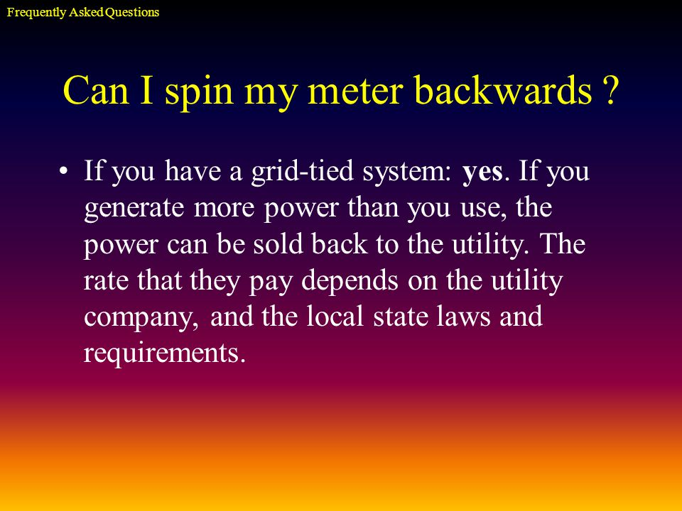 Can I spin my meter backwards . If you have a grid-tied system: yes.