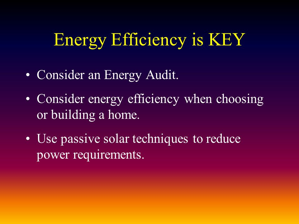 Energy Efficiency is KEY Consider an Energy Audit.