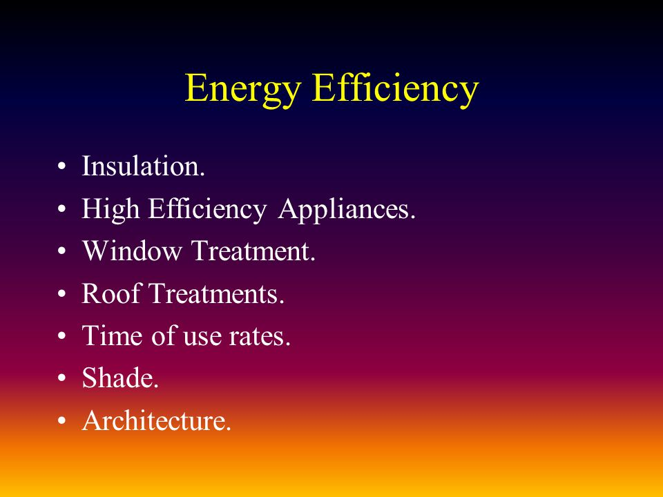 Energy Efficiency Insulation. High Efficiency Appliances.