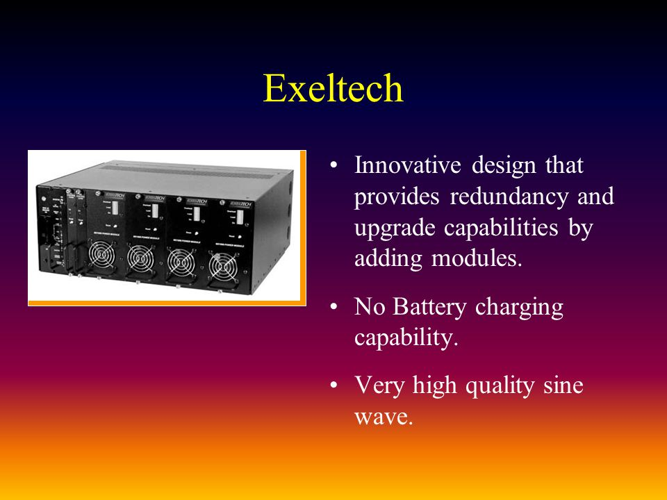 Exeltech Innovative design that provides redundancy and upgrade capabilities by adding modules.