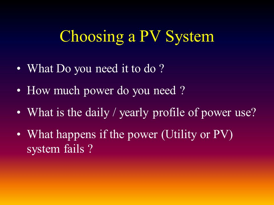 Solar Electric vs.Solar Thermal: –Solar Electric (PV) systems convert light to electricity.