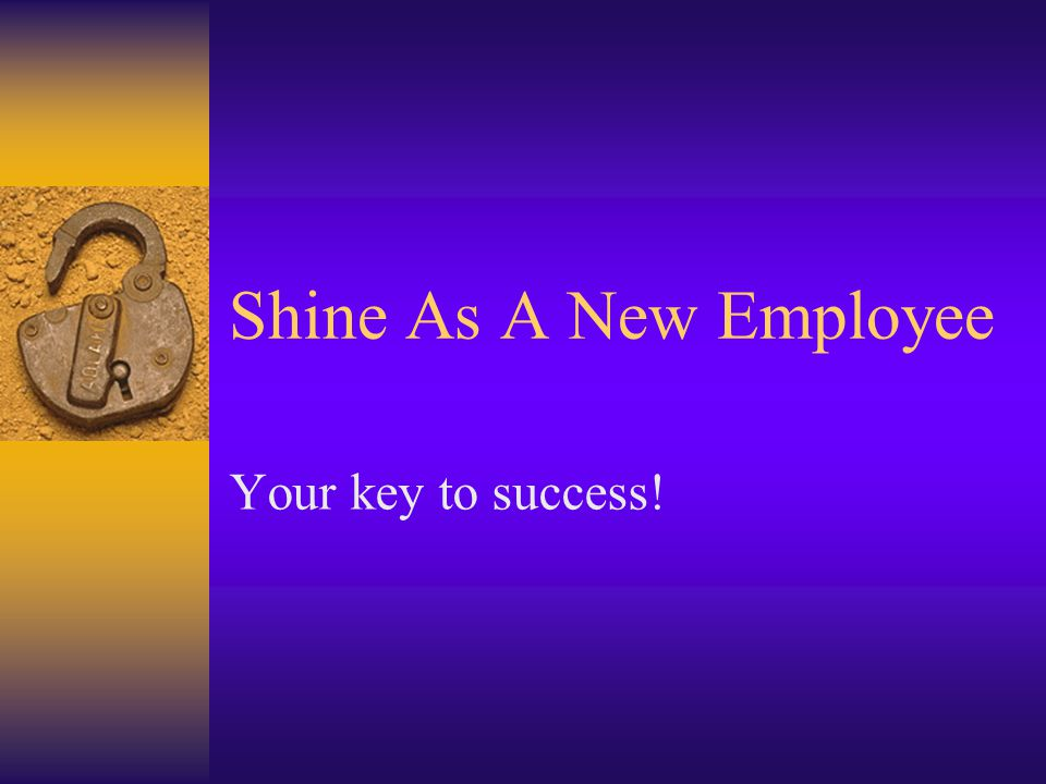 Shine As A New Employee Your key to success!
