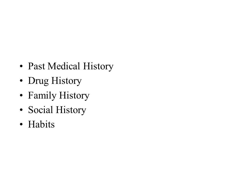 Past Medical History Drug History Family History Social History Habits