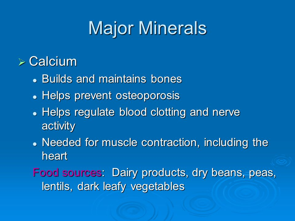 Major Minerals  Calcium Builds and maintains bones Builds and maintains bones Helps prevent osteoporosis Helps prevent osteoporosis Helps regulate bl