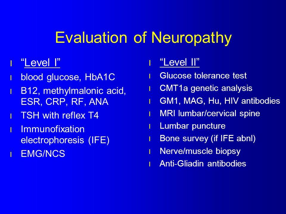 """Evaluation of Neuropathy l """"Level I"""" l blood glucose, HbA1C l B12, methylmalonic acid, ESR, CRP, RF, ANA l TSH with reflex T4 l Immunofixation electro"""