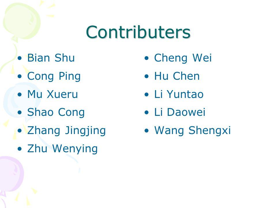 Contributers Bian Shu Cong Ping Mu Xueru Shao Cong Zhang Jingjing Zhu Wenying Cheng Wei Hu Chen Li Yuntao Li Daowei Wang Shengxi