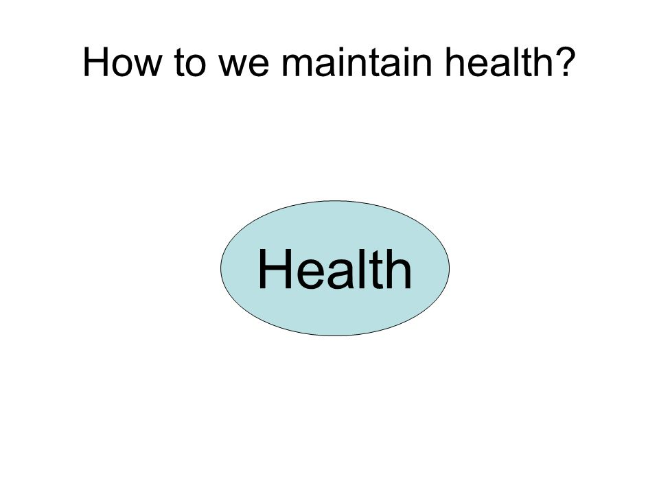 How to we maintain health? Health