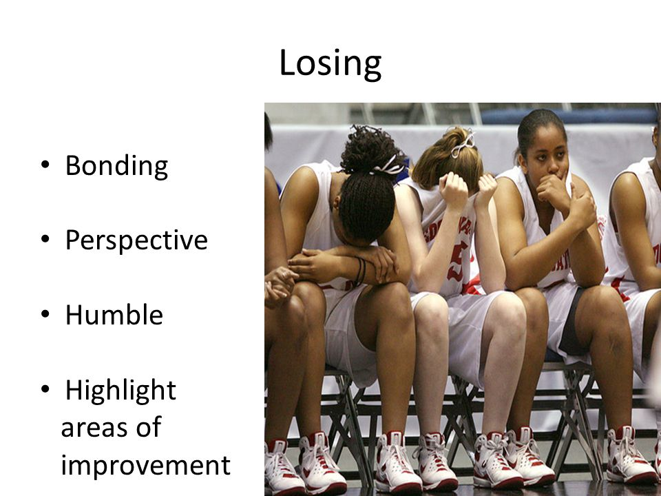 Losing Bonding Perspective Humble Highlight areas of improvement