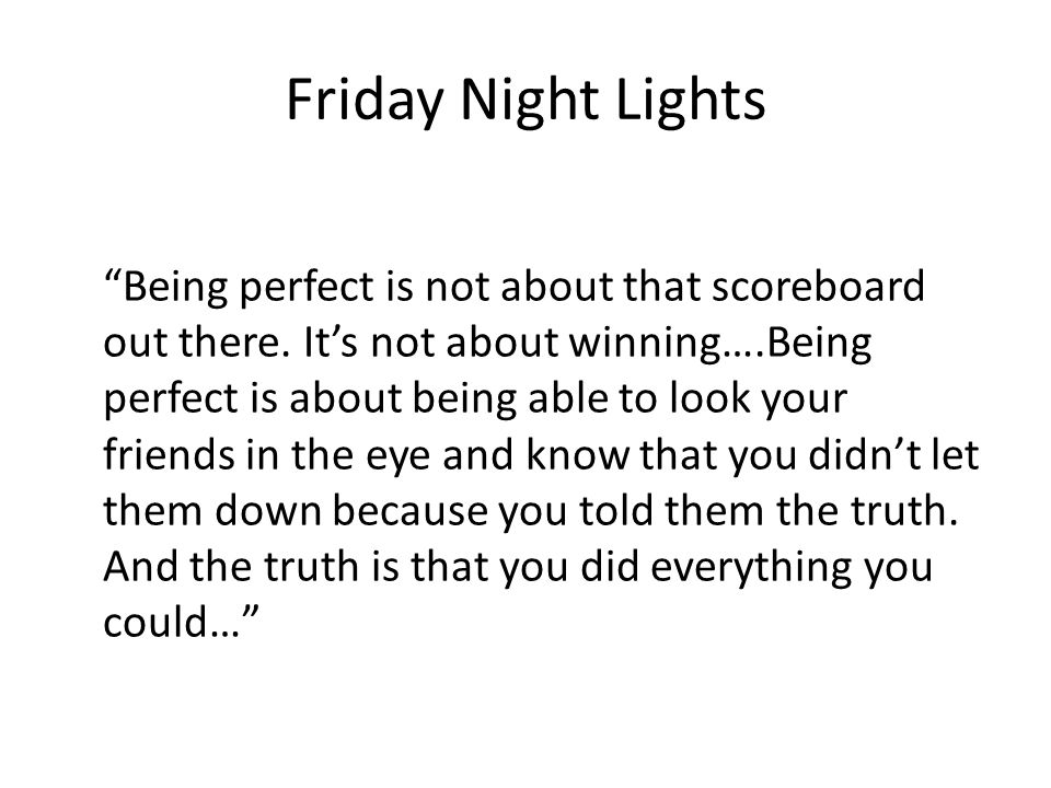 Friday Night Lights Being perfect is not about that scoreboard out there.