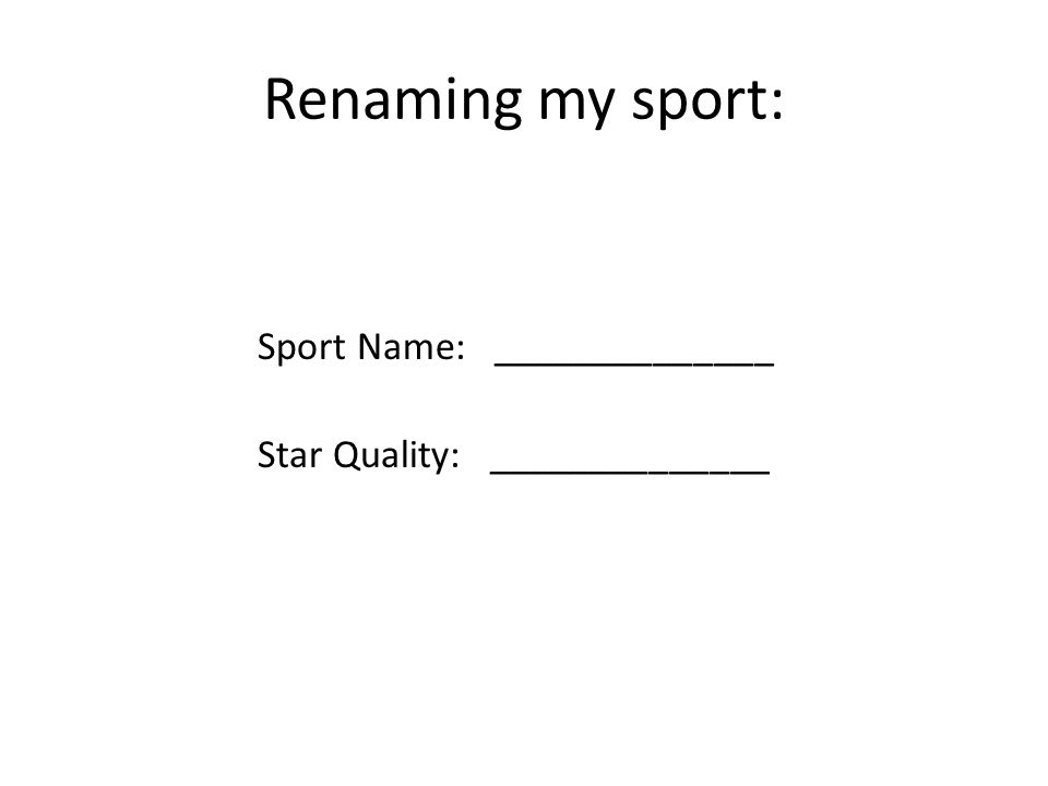 Renaming my sport: Sport Name: ______________ Star Quality: ______________