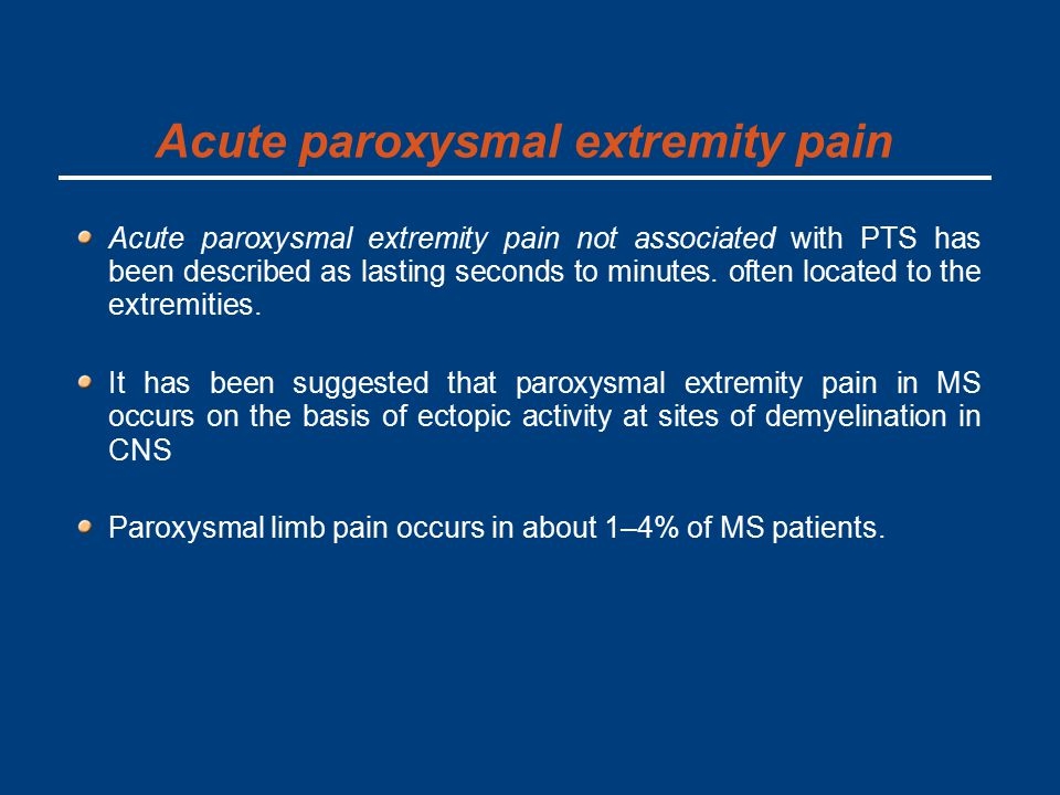 Acute paroxysmal extremity pain Acute paroxysmal extremity pain not associated with PTS has been described as lasting seconds to minutes.