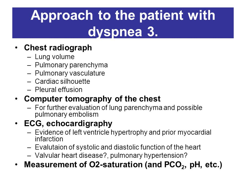 Approach to the patient with dyspnea 3. Chest radiograph –Lung volume –Pulmonary parenchyma –Pulmonary vasculature –Cardiac silhouette –Pleural effusi