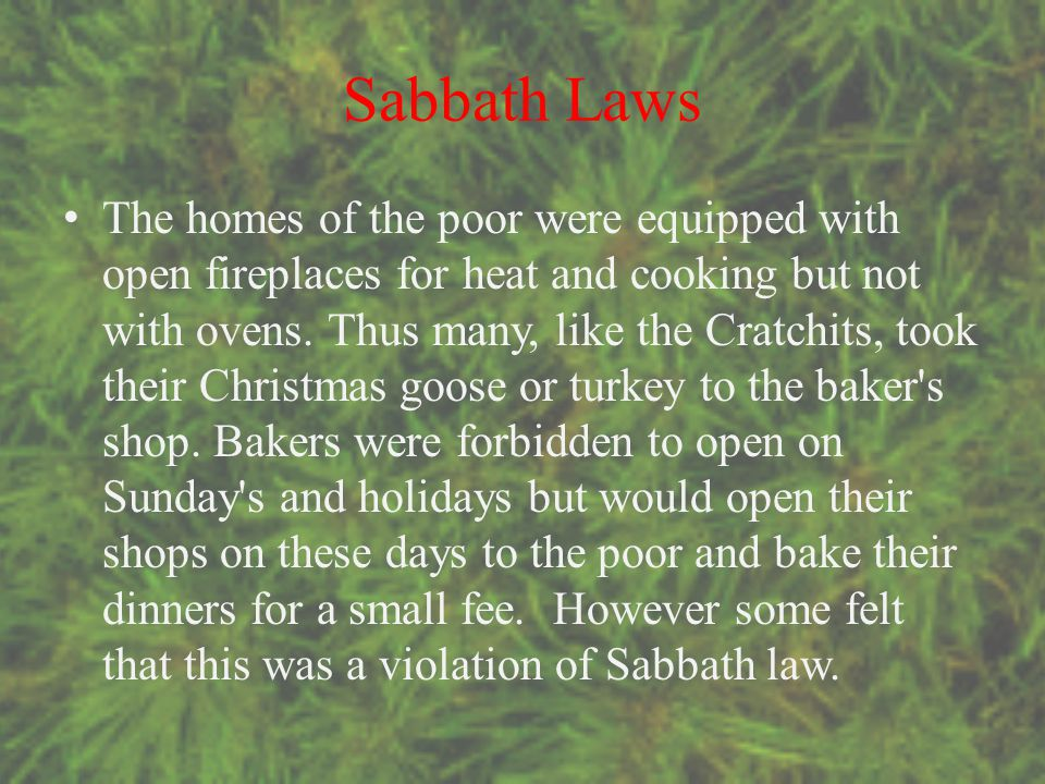 Sabbath Laws The homes of the poor were equipped with open fireplaces for heat and cooking but not with ovens.