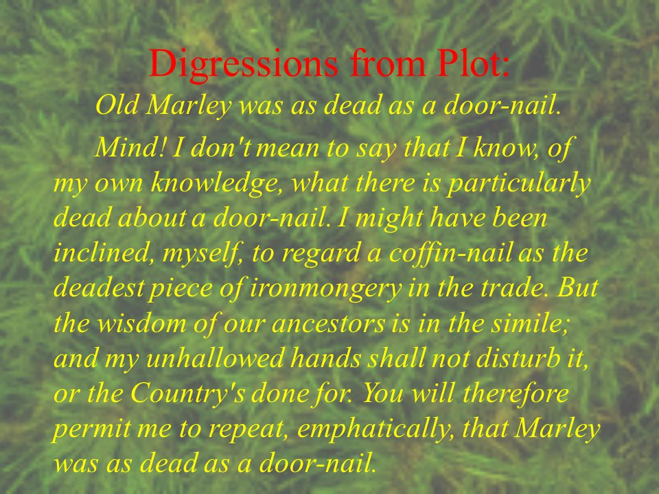 Digressions from Plot: Old Marley was as dead as a door-nail.